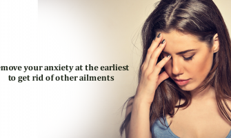 Remove your anxiety at the earliest to get rid of other ailments