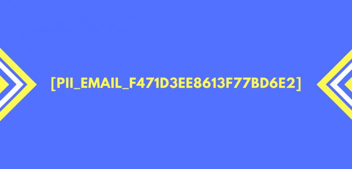 [pii_email_f471d3ee8613f77bd6e2] Error Solved