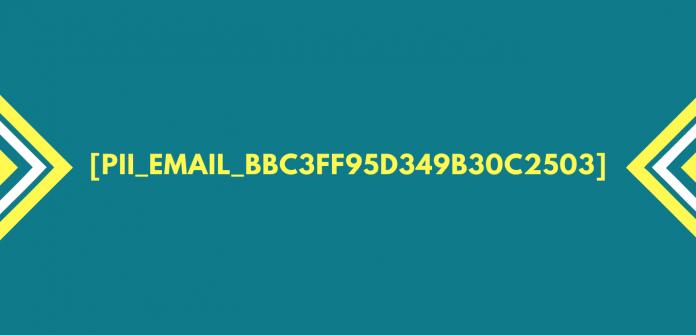 [pii_email_bbc3ff95d349b30c2503] Error Solved